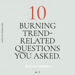 We Answer To 10 Burning Trend-Related Questions